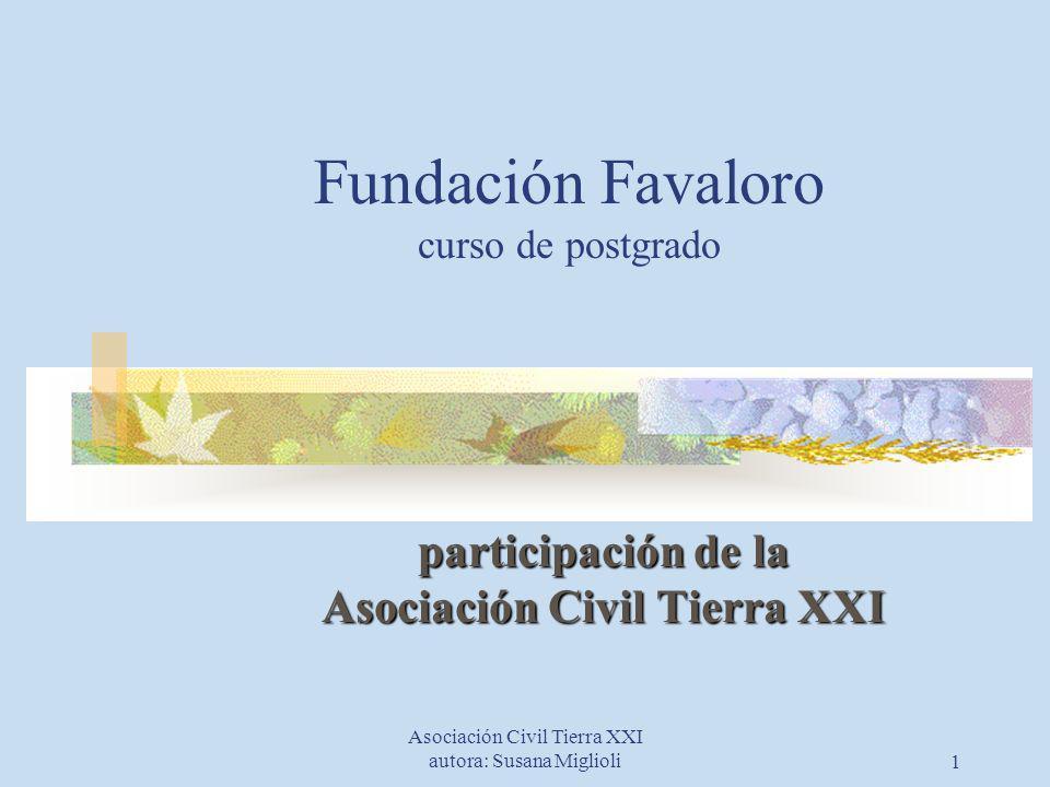 Asociación Civil Tierra XXI autora: Susana Miglioli1 Fundación Favaloro curso de postgrado participación de la Asociación Civil Tierra XXI