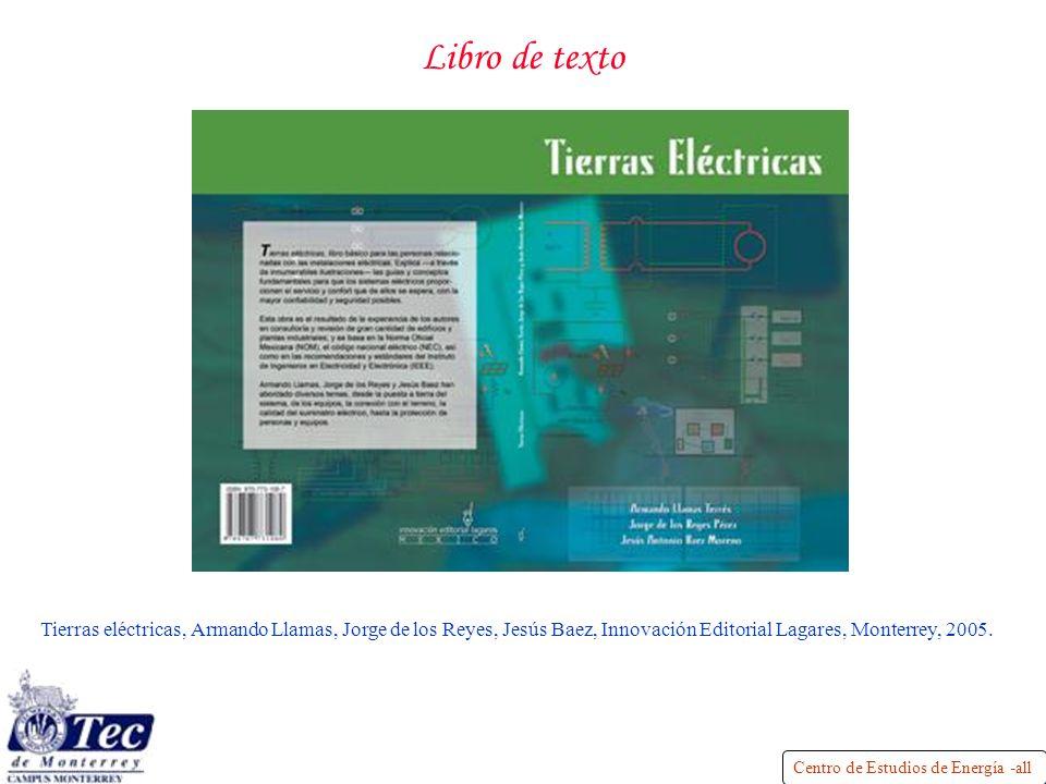 Centro de Estudios de Energía -all Libro de texto Tierras eléctricas, Armando Llamas, Jorge de los Reyes, Jesús Baez, Innovación Editorial Lagares, Monterrey, 2005.