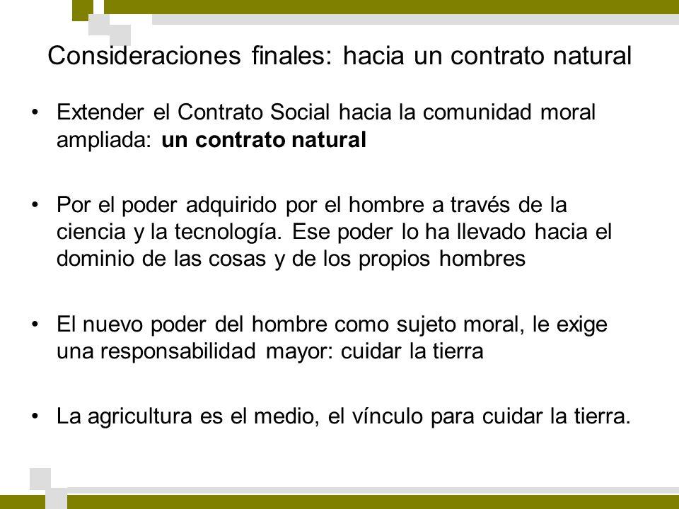 Consideraciones finales: hacia un contrato natural Extender el Contrato Social hacia la comunidad moral ampliada: un contrato natural Por el poder adq