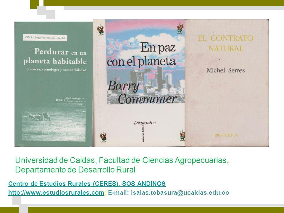 Centro de Estudios Rurales (CERES), SOS ANDINOS http://www.estudiosrurales.comhttp://www.estudiosrurales.com; E-mail: isaias.tobasura@ucaldas.edu.co Universidad de Caldas, Facultad de Ciencias Agropecuarias, Departamento de Desarrollo Rural