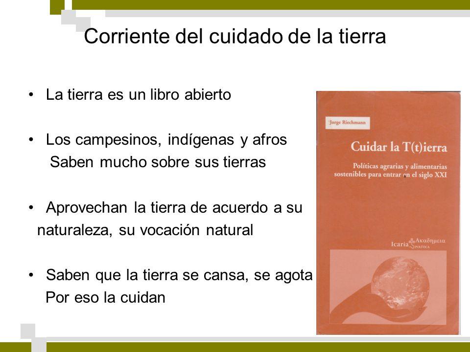 Corriente del cuidado de la tierra La tierra es un libro abierto Los campesinos, indígenas y afros Saben mucho sobre sus tierras Aprovechan la tierra