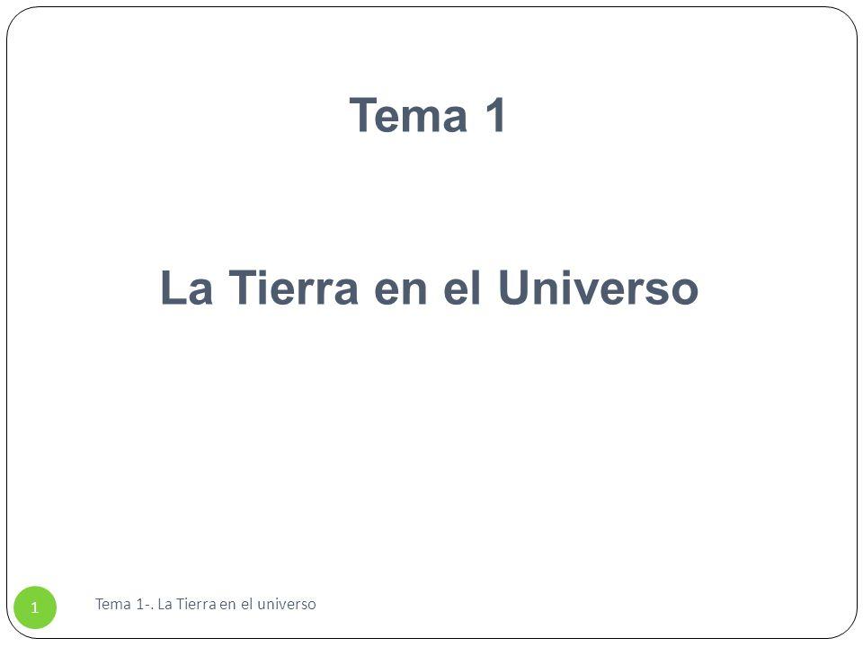 Tema 1 La Tierra en el Universo Tema 1-. La Tierra en el universo 1