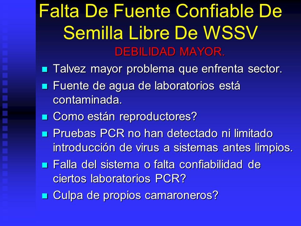 Falta De Fuente Confiable De Semilla Libre De WSSV DEBILIDAD MAYOR. Talvez mayor problema que enfrenta sector. Talvez mayor problema que enfrenta sect