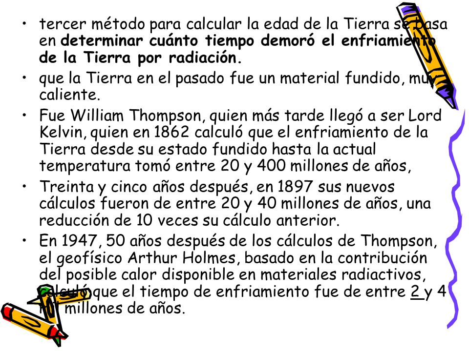 tercer método para calcular la edad de la Tierra se basa en determinar cuánto tiempo demoró el enfriamiento de la Tierra por radiación. que la Tierra
