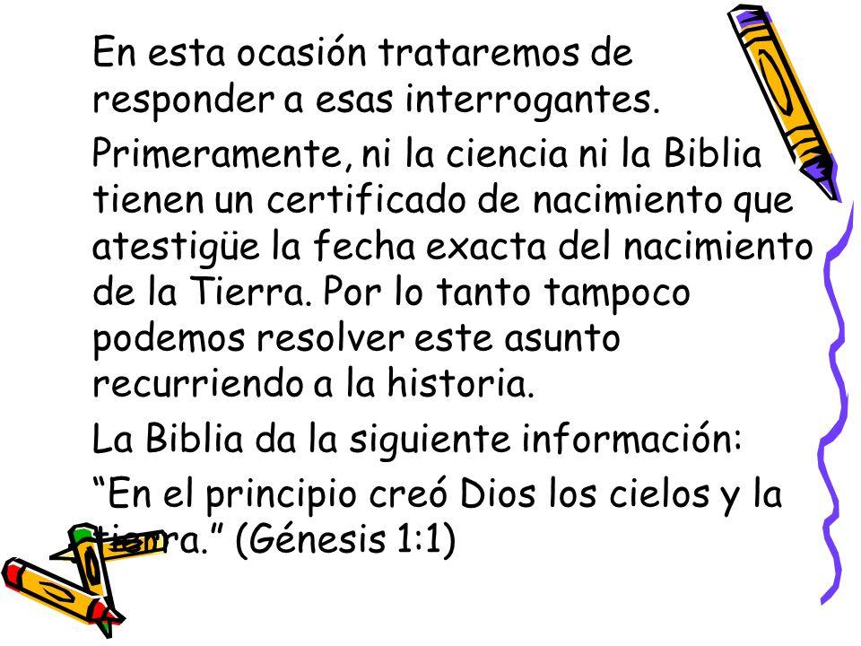 En esta ocasión trataremos de responder a esas interrogantes. Primeramente, ni la ciencia ni la Biblia tienen un certificado de nacimiento que atestig