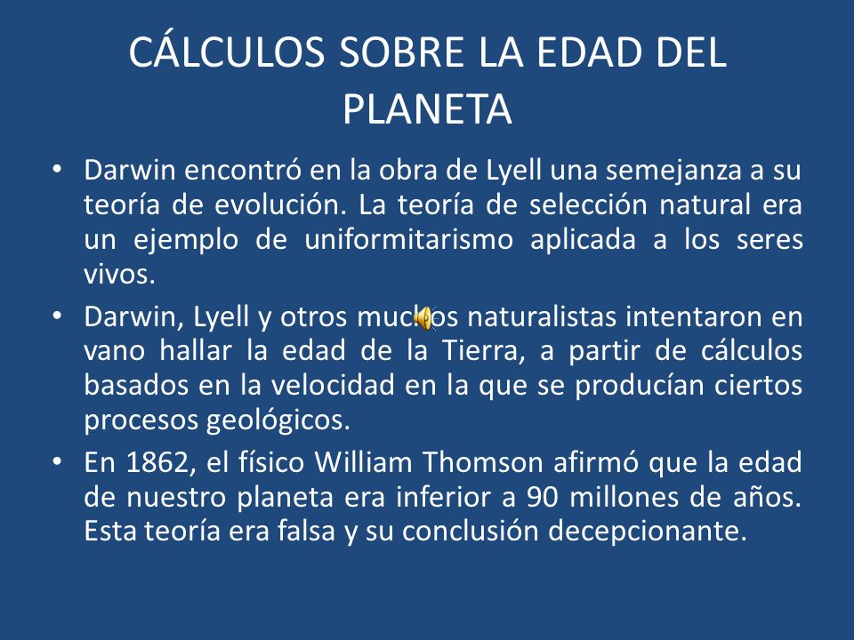 CÁLCULOS SOBRE LA EDAD DEL PLANETA Darwin encontró en la obra de Lyell una semejanza a su teoría de evolución.