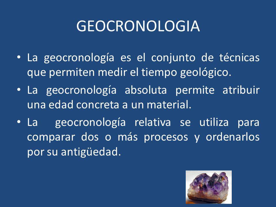 GEOCRONOLOGIA La geocronología es el conjunto de técnicas que permiten medir el tiempo geológico.