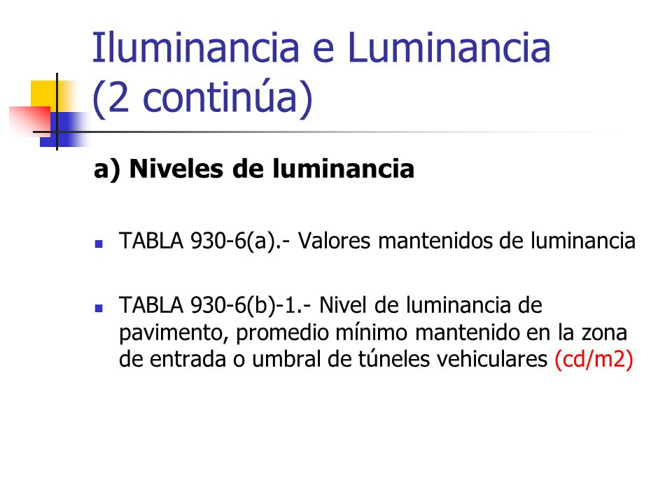Iluminancia e Luminancia (2 continúa) a) Niveles de luminancia TABLA 930-6(a).- Valores mantenidos de luminancia TABLA 930-6(b)-1.- Nivel de luminanci