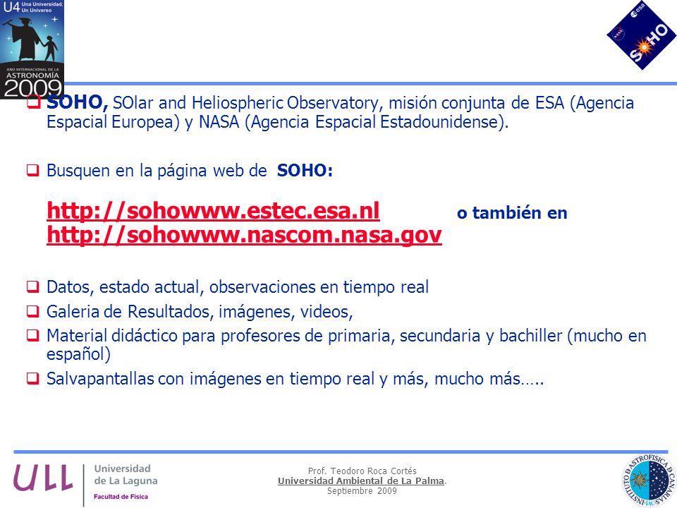 Prof. Teodoro Roca Cortés Universidad Ambiental de La Palma. Septiembre 2009 SOHO, SOlar and Heliospheric Observatory, misión conjunta de ESA (Agencia