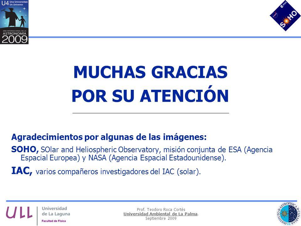 Prof. Teodoro Roca Cortés Universidad Ambiental de La Palma. Septiembre 2009 MUCHAS GRACIAS POR SU ATENCIÓN Agradecimientos por algunas de las imágene