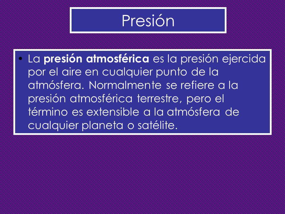Presión La presión atmosférica es la presión ejercida por el aire en cualquier punto de la atmósfera. Normalmente se refiere a la presión atmosférica
