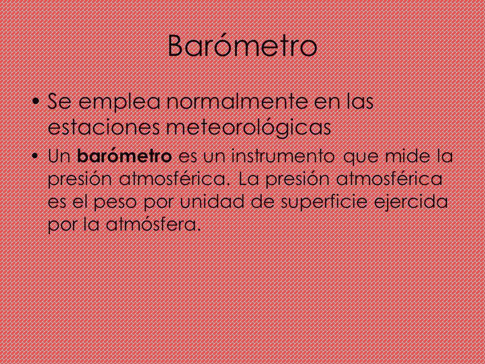 Barómetro Se emplea normalmente en las estaciones meteorológicas Un barómetro es un instrumento que mide la presión atmosférica. La presión atmosféric