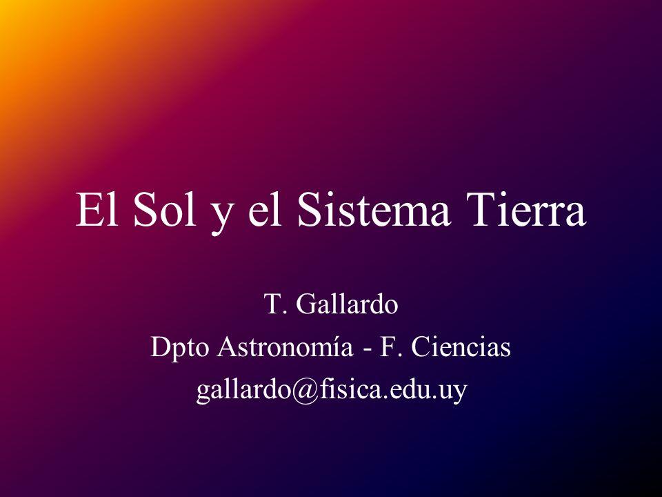 El Sol y el Sistema Tierra T. Gallardo Dpto Astronomía - F. Ciencias gallardo@fisica.edu.uy