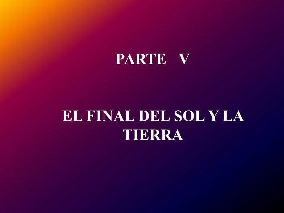 PARTE V EL FINAL DEL SOL Y LA TIERRA
