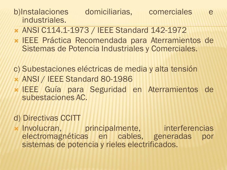 b)Instalaciones domiciliarias, comerciales e industriales. ANSI C114.1-1973 / IEEE Standard 142-1972 IEEE Práctica Recomendada para Aterramientos de S