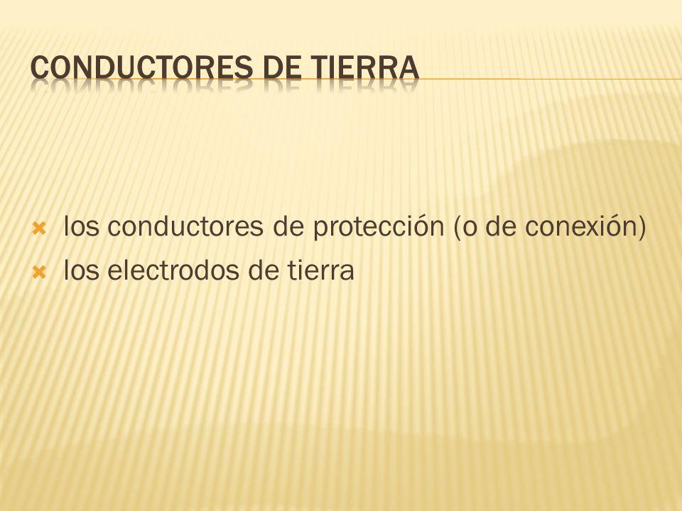 los conductores de protección (o de conexión) los electrodos de tierra