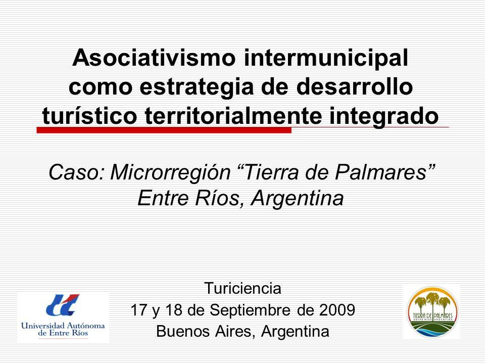 Asociativismo intermunicipal como estrategia de desarrollo turístico territorialmente integrado Caso: Microrregión Tierra de Palmares Entre Ríos, Arge