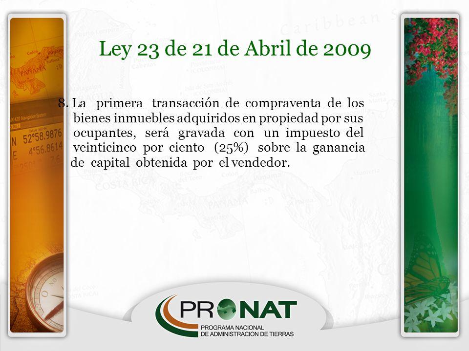 Ley 23 de 21 de Abril de 2009 8. La primera transacción de compraventa de los bienes inmuebles adquiridos en propiedad por sus ocupantes, será gravada