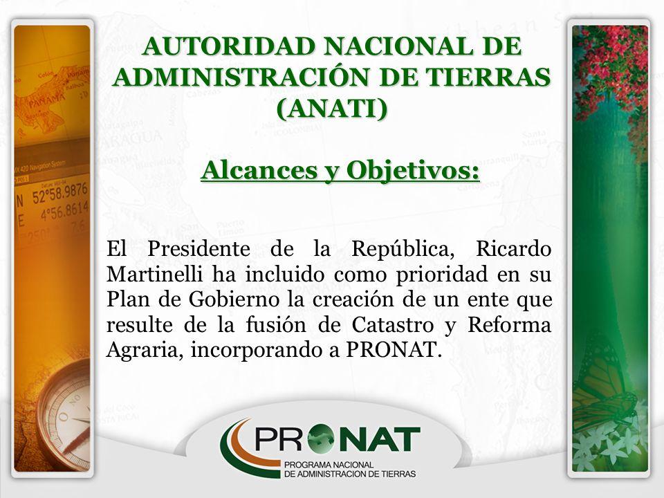 AUTORIDAD NACIONAL DE ADMINISTRACIÓN DE TIERRAS (ANATI) Alcances y Objetivos: Alcances y Objetivos: El Presidente de la República, Ricardo Martinelli
