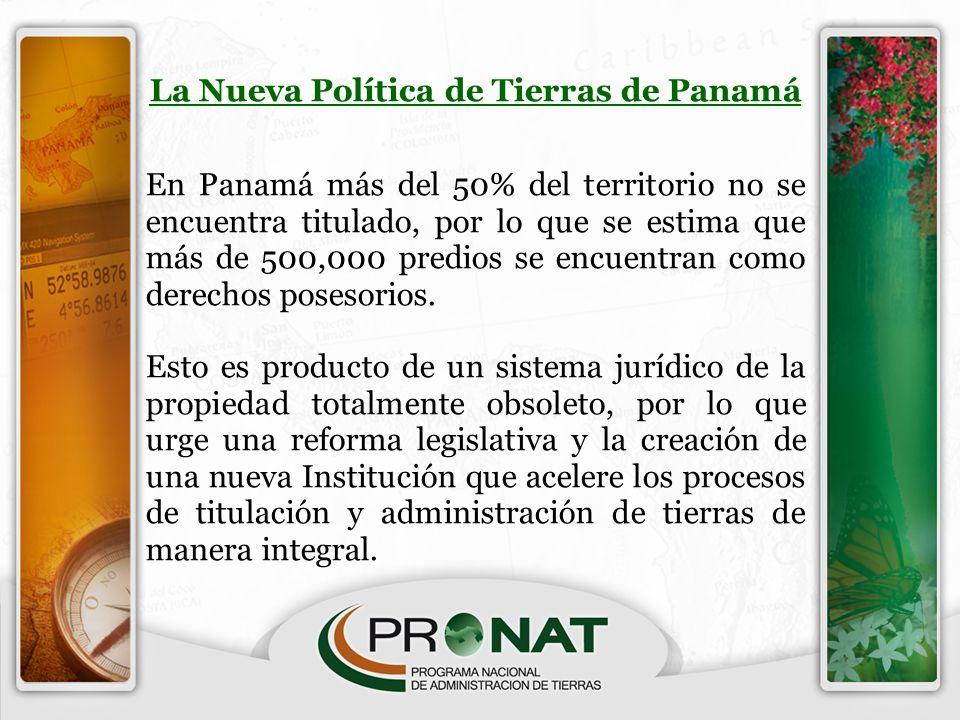 La Nueva Política de Tierras de Panamá En Panamá más del 50% del territorio no se encuentra titulado, por lo que se estima que más de 500,000 predios