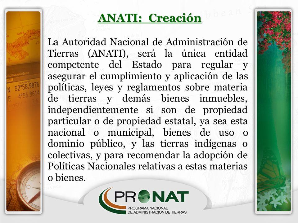 ANATI: Creación La Autoridad Nacional de Administración de Tierras (ANATI), será la única entidad competente del Estado para regular y asegurar el cum