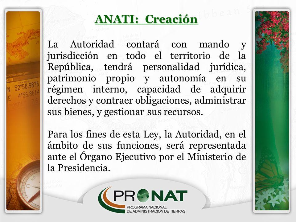ANATI: Creación La Autoridad contará con mando y jurisdicción en todo el territorio de la República, tendrá personalidad jurídica, patrimonio propio y