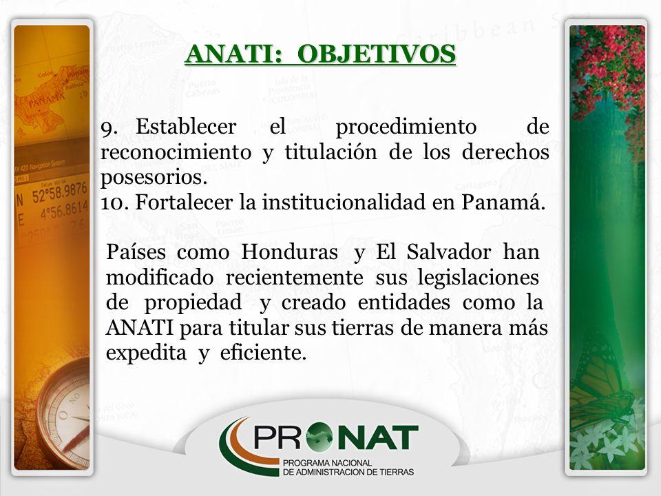 9. Establecer el procedimiento de reconocimiento y titulación de los derechos posesorios. 10. Fortalecer la institucionalidad en Panamá. Países como H