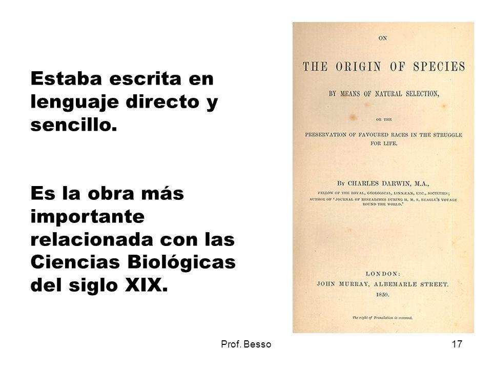 Prof. Besso17 Estaba escrita en lenguaje directo y sencillo. Es la obra más importante relacionada con las Ciencias Biológicas del siglo XIX.