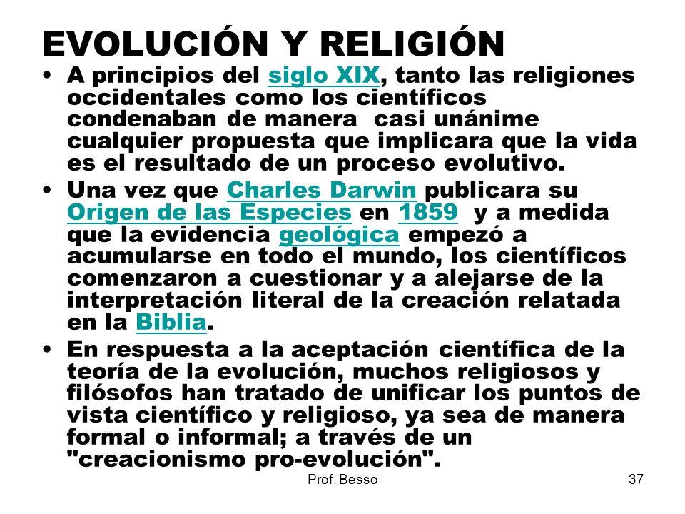 Prof. Besso37 EVOLUCIÓN Y RELIGIÓN A principios del siglo XIX, tanto las religiones occidentales como los científicos condenaban de manera casi unánim