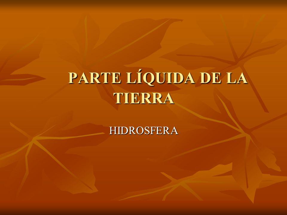 PARTE LÍQUIDA DE LA TIERRA HIDROSFERA