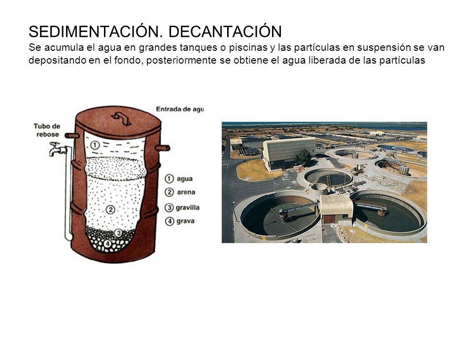 SEDIMENTACIÓN. DECANTACIÓN Se acumula el agua en grandes tanques o piscinas y las partículas en suspensión se van depositando en el fondo, posteriorme
