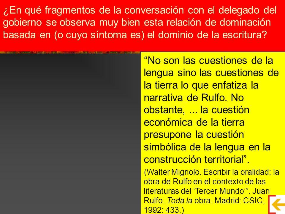No son las cuestiones de la lengua sino las cuestiones de la tierra lo que enfatiza la narrativa de Rulfo. No obstante,... la cuestión económica de la