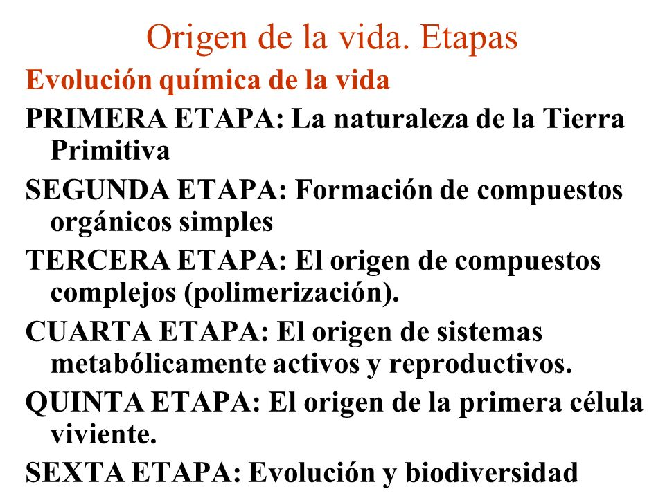 Origen de la vida. Etapas Evolución química de la vida PRIMERA ETAPA: La naturaleza de la Tierra Primitiva SEGUNDA ETAPA: Formación de compuestos orgá