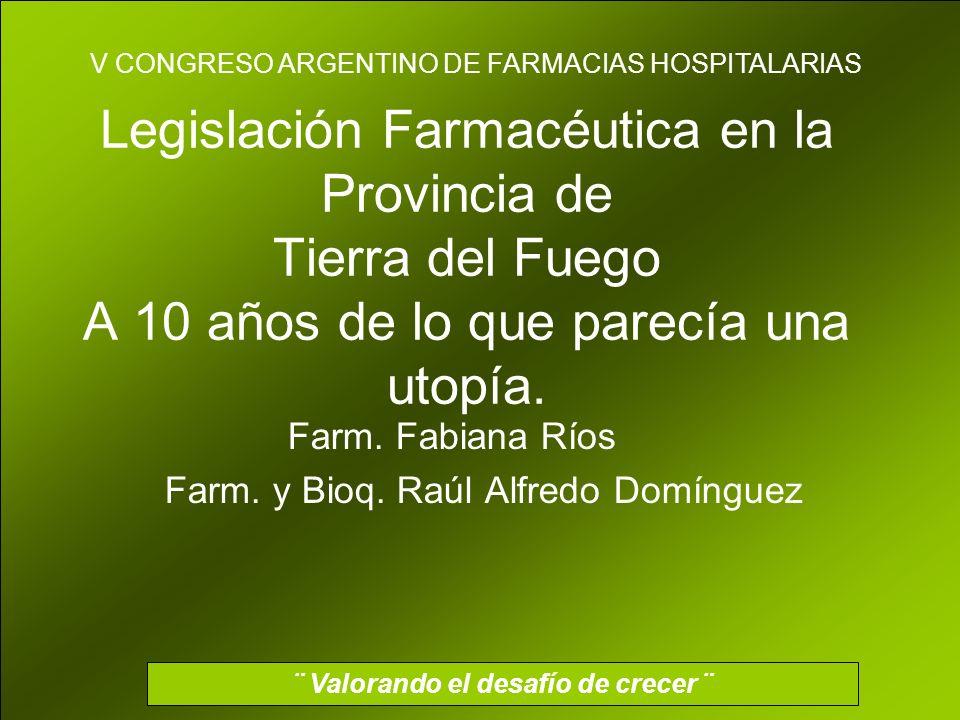 Legislación Farmacéutica en la Provincia de Tierra del Fuego A 10 años de lo que parecía una utopía.