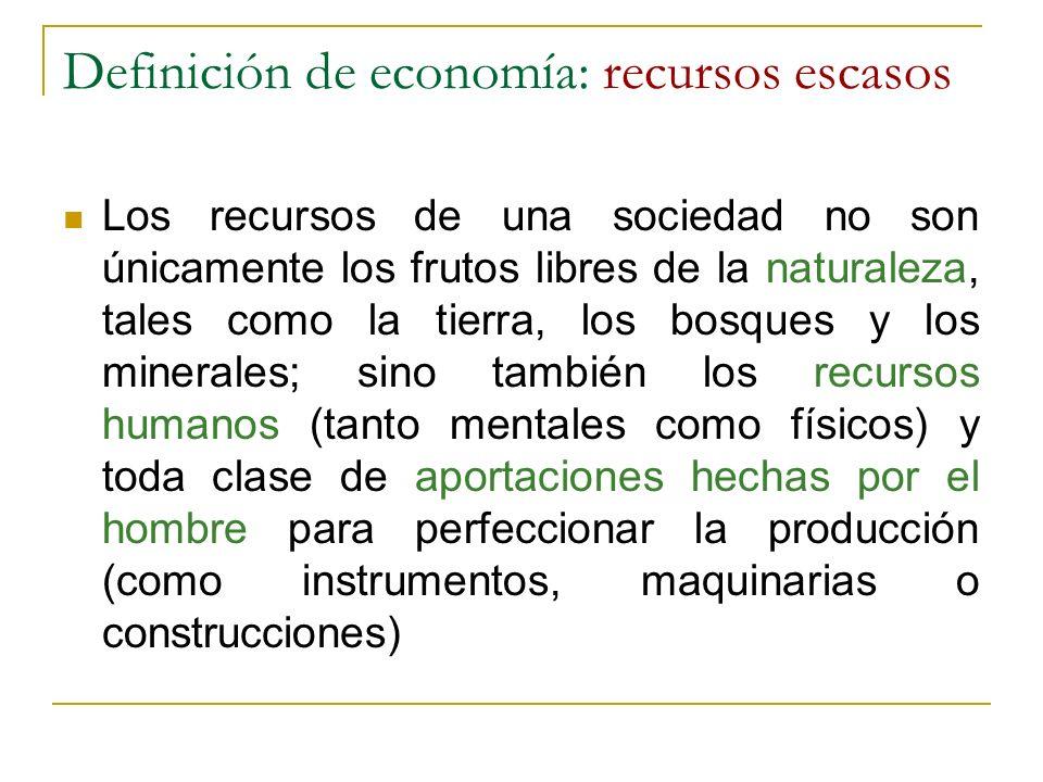 Definición de economía: recursos escasos Los recursos de una sociedad no son únicamente los frutos libres de la naturaleza, tales como la tierra, los