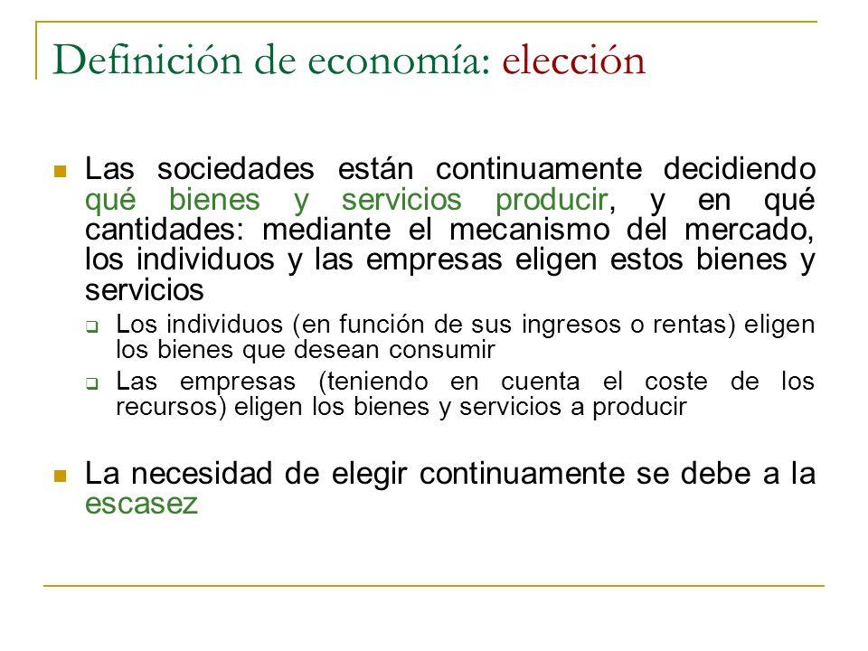 Definición de economía: elección Las sociedades están continuamente decidiendo qué bienes y servicios producir, y en qué cantidades: mediante el mecan