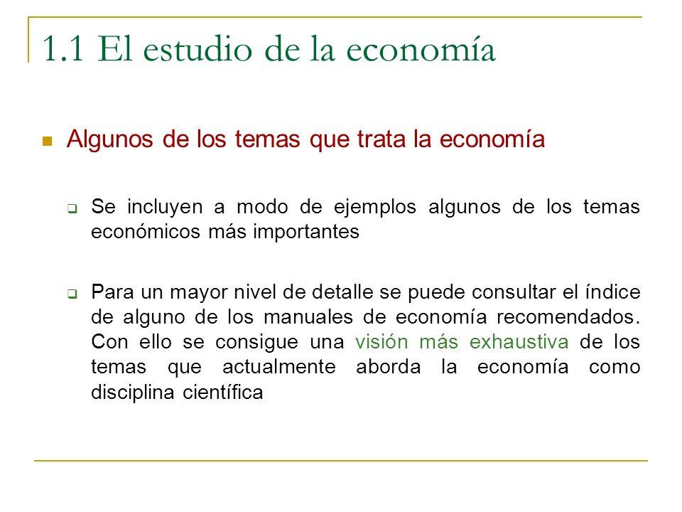 Algunos de los temas que trata la economía El papel del Estado en la economía Mejorar el medio ambiente El problema de la desigualdad de la distribución de la renta Explicar el crecimiento económico de los países El gasto público, el impuesto y el déficit público El problema de la inflación El desempleo o paro Las ventajas del libre comercio
