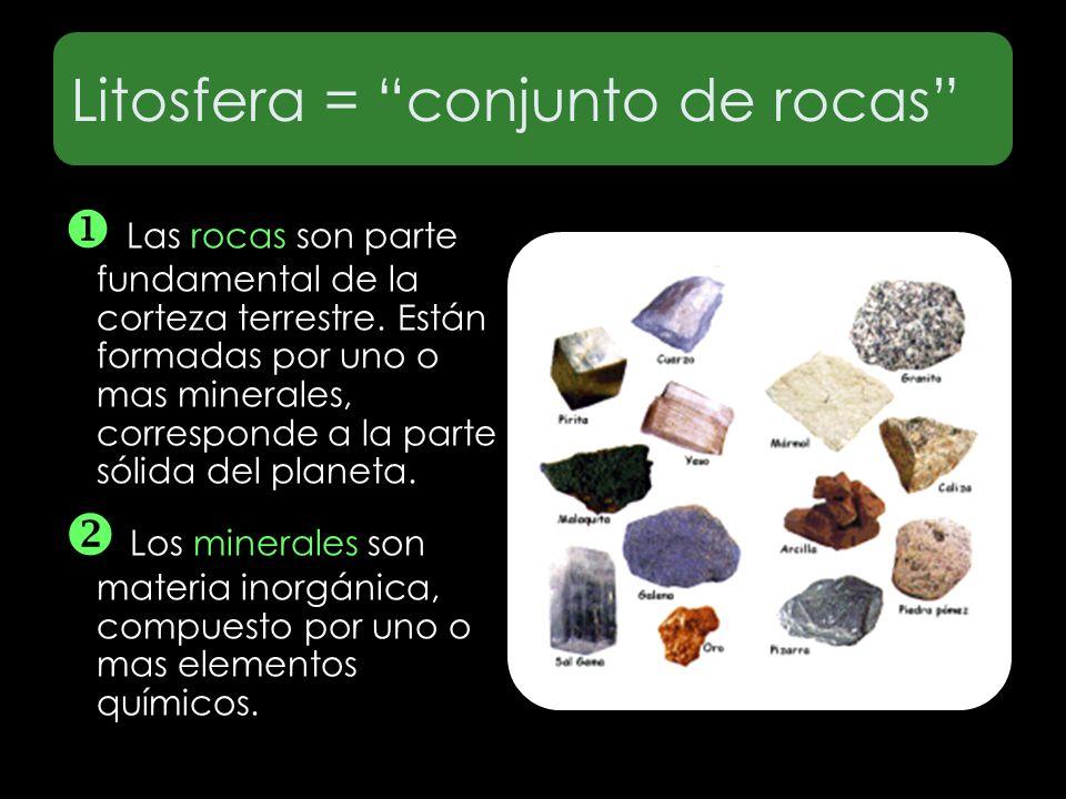 Litosfera = conjunto de rocas Las rocas son parte fundamental de la corteza terrestre. Están formadas por uno o mas minerales, corresponde a la parte