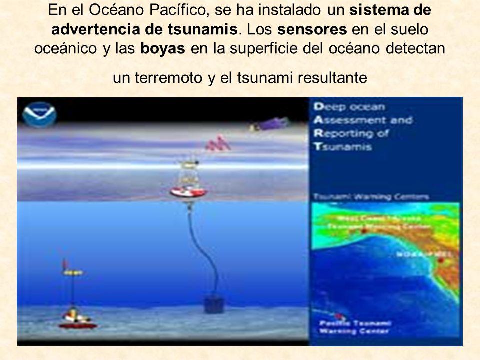 En el Océano Pacífico, se ha instalado un sistema de advertencia de tsunamis. Los sensores en el suelo oceánico y las boyas en la superficie del océan