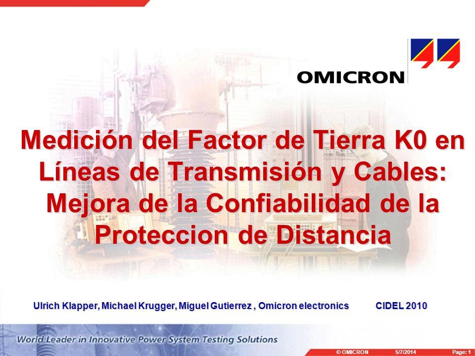 © OMICRON5/7/2014Page: 1 Medición del Factor de Tierra K0 en Líneas de Transmisión y Cables: Mejora de la Confiabilidad de la Proteccion de Distancia