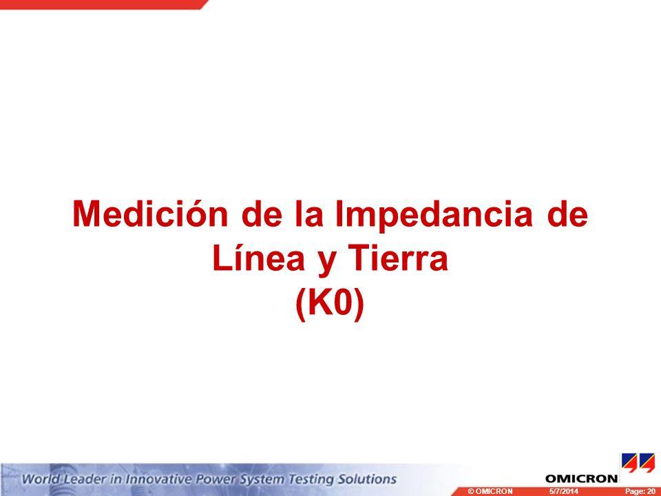 © OMICRONPage: 20 5/7/2014 Medición de la Impedancia de Línea y Tierra (K0)