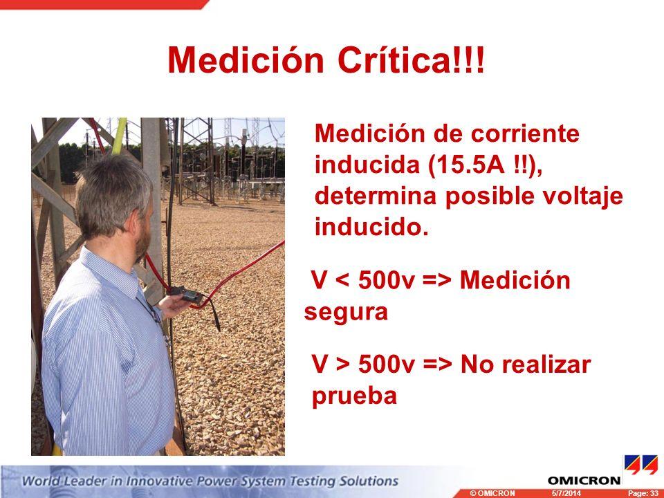 © OMICRONPage: 33 5/7/2014 Medición de corriente inducida (15.5A !!), determina posible voltaje inducido. Medición Crítica!!! V Medición segura V > 50