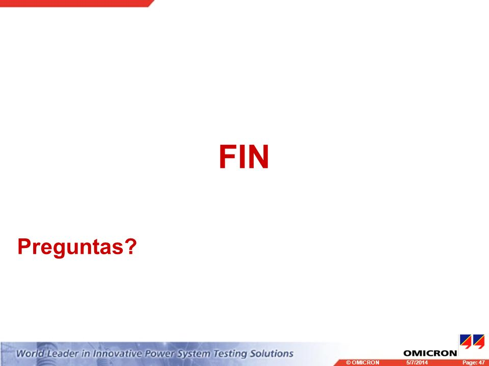 © OMICRONPage: 47 5/7/2014 FIN Preguntas?