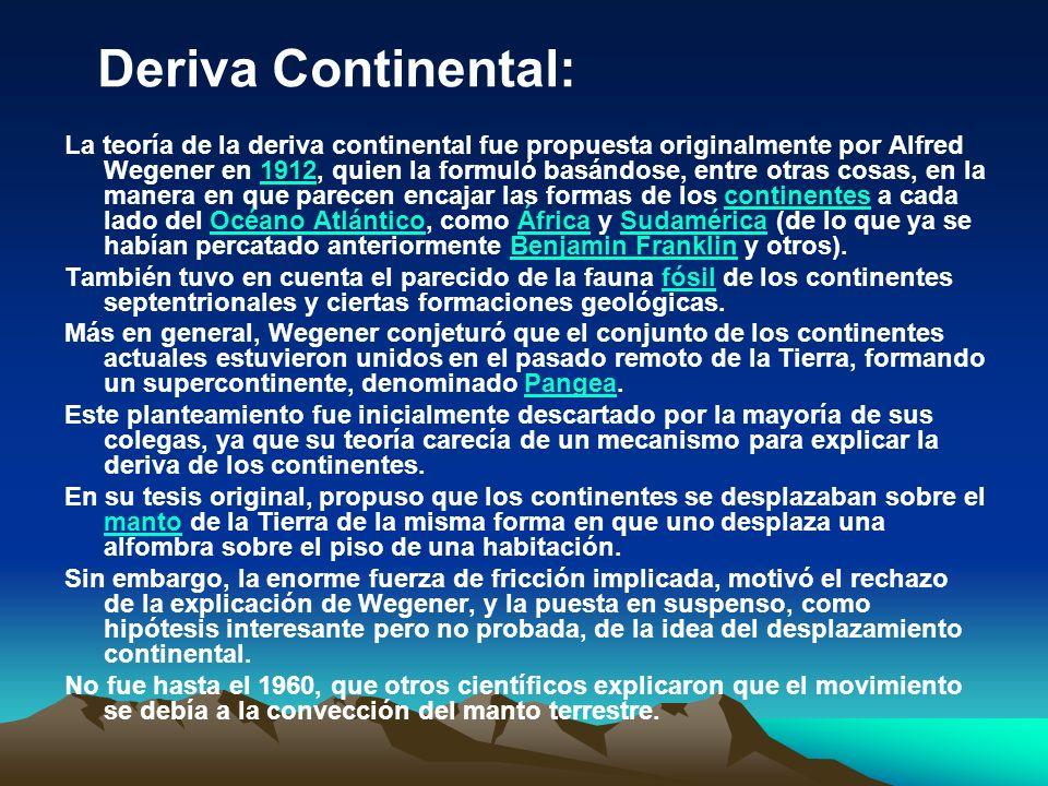 La teoría de la deriva continental fue propuesta originalmente por Alfred Wegener en 1912, quien la formuló basándose, entre otras cosas, en la manera