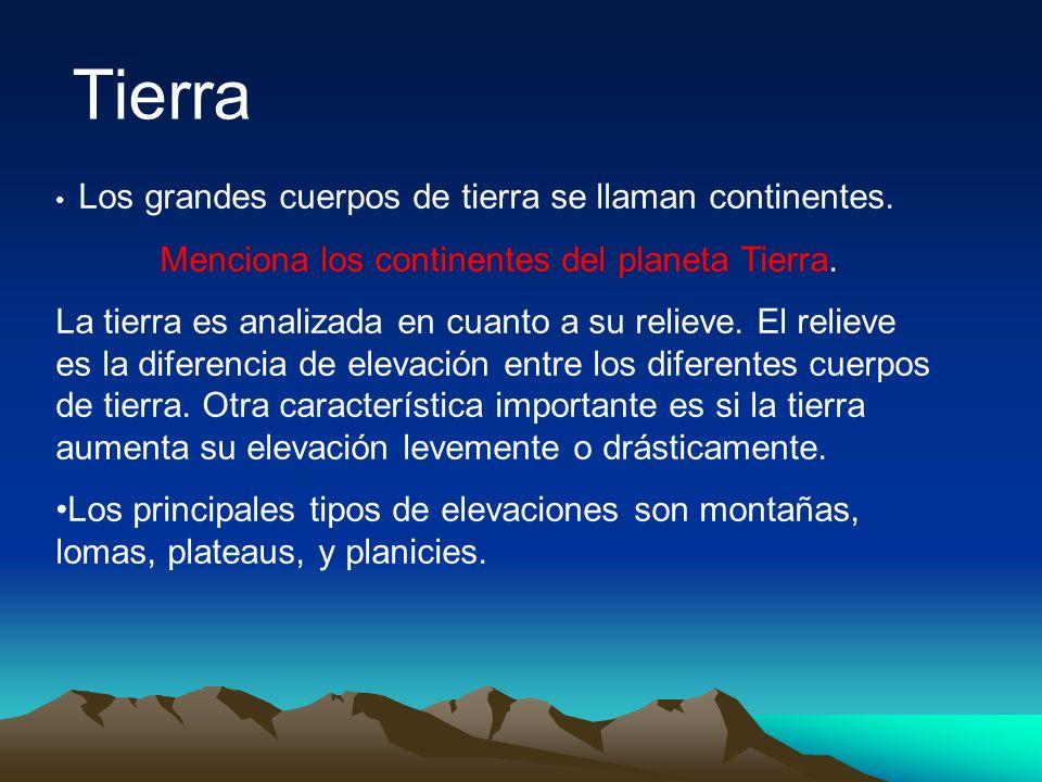 Los grandes cuerpos de tierra se llaman continentes. Menciona los continentes del planeta Tierra. La tierra es analizada en cuanto a su relieve. El re