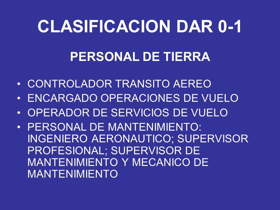 CLASIFICACION DAR 0-1 PERSONAL DE TIERRA CONTROLADOR TRANSITO AEREO ENCARGADO OPERACIONES DE VUELO OPERADOR DE SERVICIOS DE VUELO PERSONAL DE MANTENIM