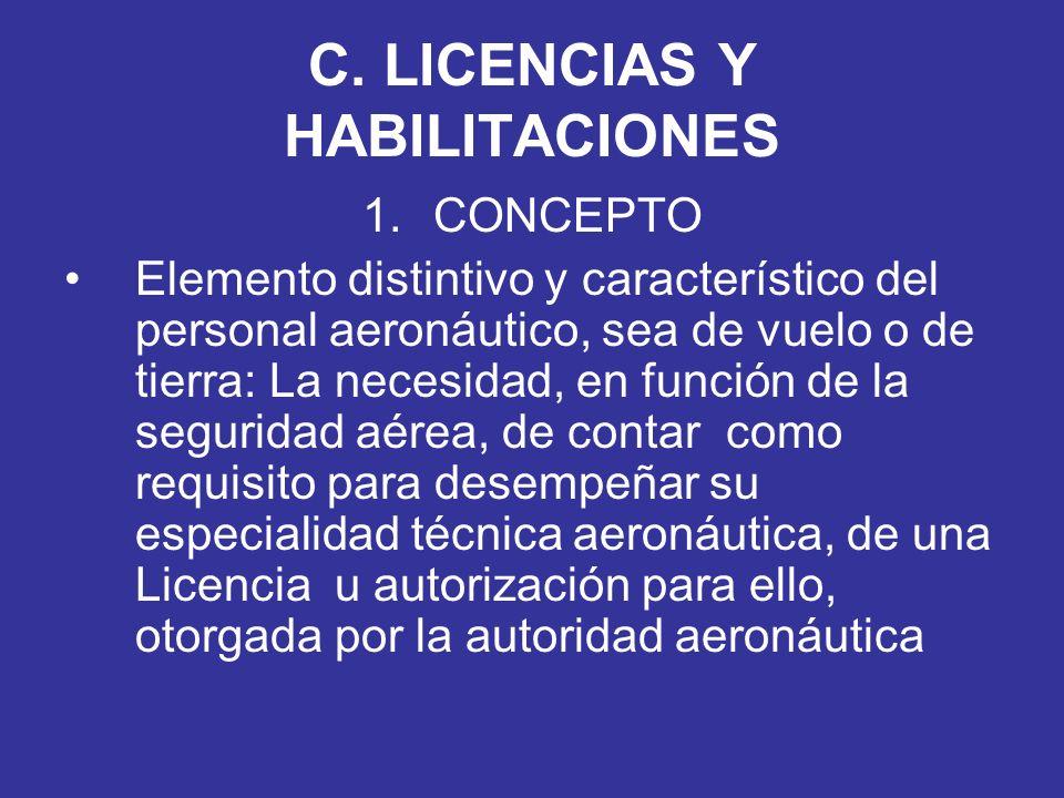 C. LICENCIAS Y HABILITACIONES 1.CONCEPTO Elemento distintivo y característico del personal aeronáutico, sea de vuelo o de tierra: La necesidad, en fun