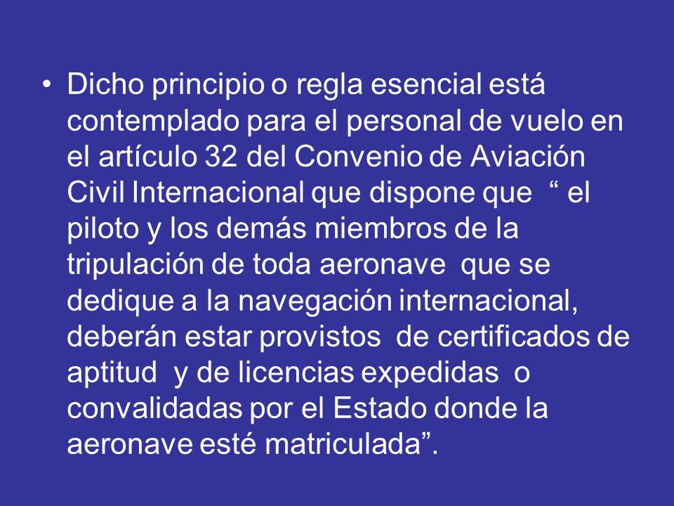 Dicho principio o regla esencial está contemplado para el personal de vuelo en el artículo 32 del Convenio de Aviación Civil Internacional que dispone