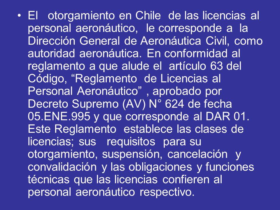 El otorgamiento en Chile de las licencias al personal aeronáutico, le corresponde a la Dirección General de Aeronáutica Civil, como autoridad aeronáut