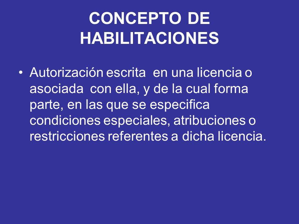 CONCEPTO DE HABILITACIONES Autorización escrita en una licencia o asociada con ella, y de la cual forma parte, en las que se especifica condiciones es